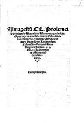 Almagestu[m] Cl. Ptolemei Pheludiensis Alexandrini Astronomo[rum] principis: Opus ingens ac nobile omnes Celoru[m] motus continens. Felicibus Astris eat in luce[m]