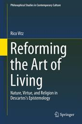 Reforming the Art of Living: Nature, Virtue, and Religion in Descartes's Epistemology