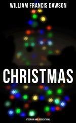 Christmas: Its Origin and Associations