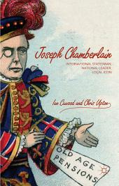 Joseph Chamberlain: International Statesman, National Leader, Local Icon
