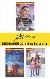 Harlequin Love Inspired December 2017 - Box Set 2 of 2: Her Amish Christmas Sweetheart\The Rancher's Christmas Bride\The Deputy's Holiday Family