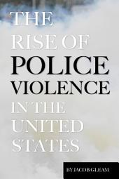 The Rise of Police Violence In the United States
