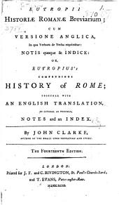 Eutropii Historiæ romanæ breviarium; cum versione anglica, in qua verbum de verbo exprimitur: notis quoque & indice: or, Eutropius's Compendious history of Rome; together with an English translation, as literal as possible, notes and an index