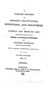 A Concise History of Ancient Institutions, Inventions, and Discoveries in Science and Mechanic Art: Volume 2