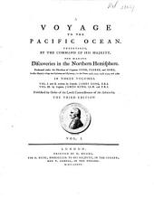 A Voyage to the Pacific Ocean, Undertaken for Making Discoveries in the Northern Hemisphere: Performed Under the Direction of Captains Cook, Clerke and Gore in 1776-80, Volume 3