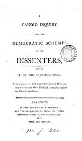 A candid inquiry into the democratic schemes of the dissenters, during these troublous times [by W. Atkinson].