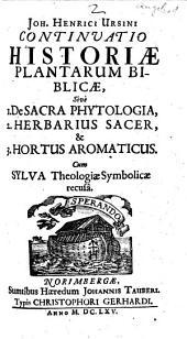 Continuatio historiae plantarum biblicae: Sivè 1. De sacra phytologia, 2. Herbarius sacer, & 3. Hortus aromaticus. Cum Sylva theologiae symbolicae recusa