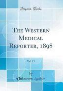 The Western Medical Reporter  1898  Vol  15  Classic Reprint  PDF
