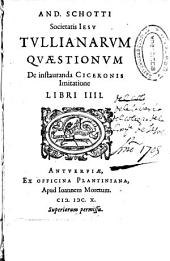 And. Schotti... Tullianarum quaestionum de instauranda Ciceronis imitatione libri IIII.