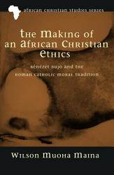 The Making of an African Christian Ethics PDF