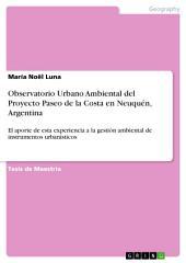 Observatorio Urbano Ambiental del Proyecto Paseo de la Costa en Neuquén, Argentina: El aporte de esta experiencia a la gestión ambiental de instrumentos urbanísticos