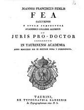 Joannes Franciscus Fidelis Fea Salutiensis e Sturæ præfectura Academici Collegii alumnus ut juris pro-doctor crearetur in Taurinensi Academia anno 1813. die 9. sextilis hora 5. pomeridiana: Issue 4