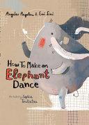 How to Make an Elephant Dance