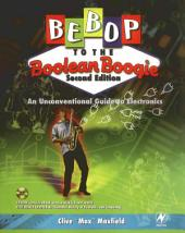 Bebop to the Boolean Boogie: An Unconventional Guide to Electronics, Edition 2