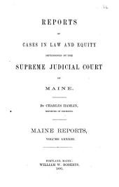 Reports of Cases in Law and Equity Determined by the Supreme Judicial Court of Maine: Volume 83