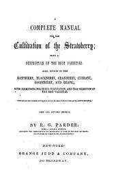 A Complete Manual for the Cultivation of the Strawberry: With a Description of the Best Varieties