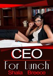 CEO For Lunch : Lesbian Erotica Sex: (Adults Only Erotica)