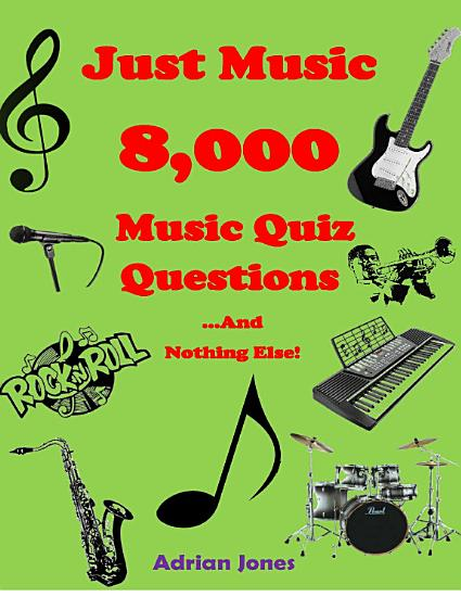 Just Music   8 000 Music Quiz Questions and Nothing Else PDF