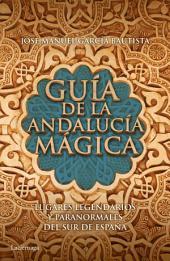 Guía de la Andalucía mágica: Lugares legendarios y paranormales del sur de España