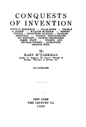 Conquests of Invention: Cyrus H. McCormick, Elias Howe, Thomas A. Edison, William Murdock, Robert Fulton, Guglielmo Marconi, Charles Goodyear, George Westinghouse, Eli Whitney, Alexander Graham Bell