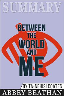 Summary of Between the World and Me by Ta Nehisi Coates Book