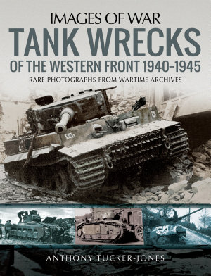 Tank Wrecks of the Western Front  1940   1945