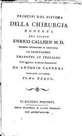 Principj del sistema della chirurgia moderna del signor Enrico Callisen M.D. ... tradotti in italiano coll'aggiunta di alcune annotazioni da Antonio Cappuri chirurgo lucchese. Tomo primo (-settimo)