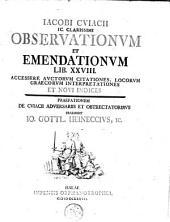Jacobi Cuiacii ... Observationum et emendationum libri XXVIII: accessere auctorum citationes, locorum graecorum interpretationes et novi indices