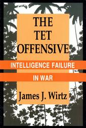 The Tet Offensive: Intelligence Failure in War