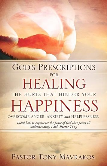 God s Prescriptions for Healing the Hurts That Hinder Your Happiness PDF
