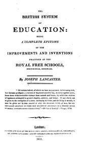The British System of Education: Being a Complete Epitome of the Improvements and Inventions Practised at the Royal Free Schools, Borough-Road, Southwark