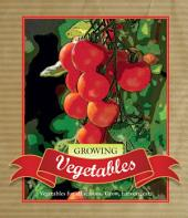 Growing Vegetables: Vegetables for all seasons. Grow, harvest, eat.