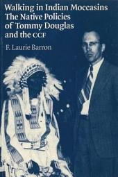 Walking in Indian Moccasins: The Native Policies of Tommy Douglas and the CCF