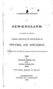 A Compendious History of New-England: To which is Added, a Short Abstract of the History of New-York, and New-Jersey : Designed for the Use of Schools and Private Families
