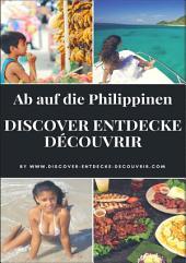 Discover Entdecke Découvrir Ab auf die Philippinen: Discover Entdecke Découvrir wie Du Deinen Traum leben kannst, findest Du hier