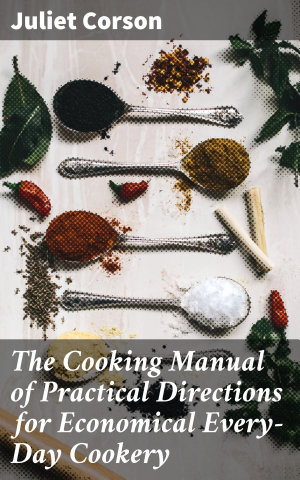 The Cooking Manual of Practical Directions for Economical Every Day Cookery
