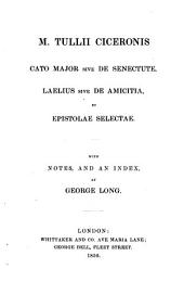 M. Tullii Ciceronis Cato major ... Laelius ... et epistolae selectae. With notes by G. Long