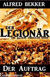 Die Alfred Bekker Action Thriller Serie - Der Legionär: Der Auftrag: Episode 1 - Cassiopeiapress Spannung