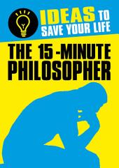 The 15-Minute Philosopher: Ideas to Save Your Life