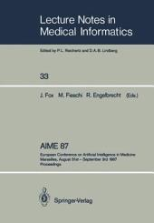 AIME 87: European Conference on Artificial Intelligence in Medicine Marseilles, August 31st – September 3rd 1987 Proceedings