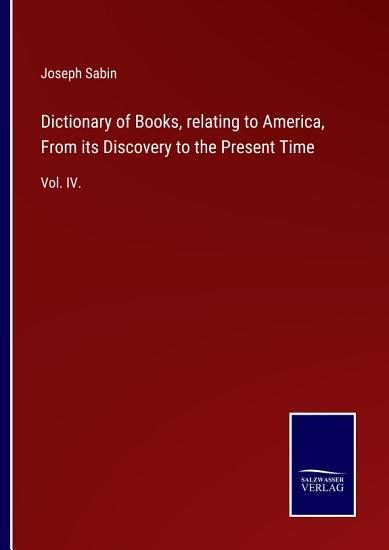 Dictionary of Books  relating to America  From its Discovery to the Present Time PDF