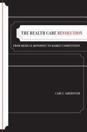 The Health Care Revolution: From Medical Monopoly to Market Competition