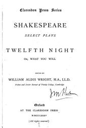 Select Plays: Twelfth-night; or, What you will