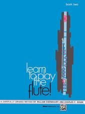 Learn to Play the Flute! Book 2: A Carefully Graded Method That Develops Well-Rounded Musicianship