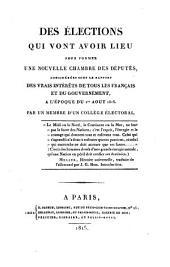 Des elections qui vont avoir lieu pour former une nouvelle Chambre des deputes, considerees sous le rapport des vrais interets de tous les Francais et du gouvernement a l'epoque du 1. aout 1815. - Paris, Babeuf 1815