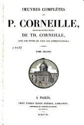 Oeuvres complètes de P. Corneille, suivies des oeuvres choisies de Th. Corneille, avec les notes de tous les commentateurs: Tome second