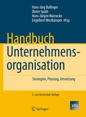 Handbuch Unternehmensorganisation: Strategien, Planung, Umsetzung, Ausgabe 3