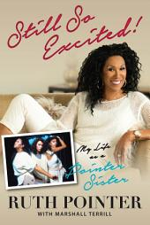 Still So Excited!: My Life as a Pointer Sister