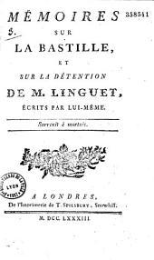 Mémoires sur la Bastille et sur la détention de M. Linguet, écrits par lui-même...