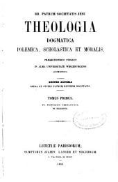 Theologia dogmatica, polemica, scholastica et moralis: prælectionibus publicis in Alma Universitate Wircenburgensi accommodata, Volume 1